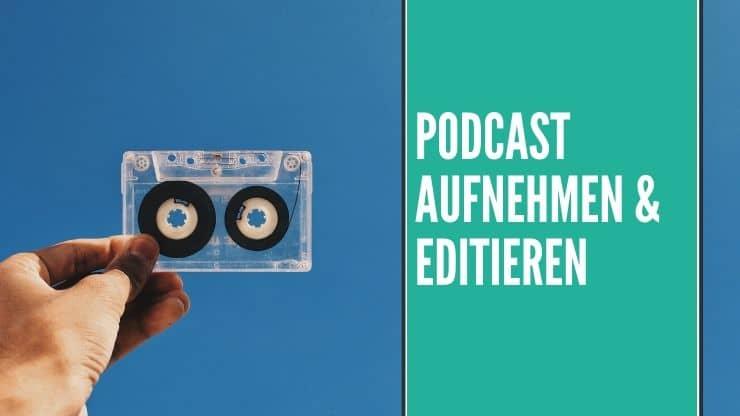 Podcast aufnehmen & editieren