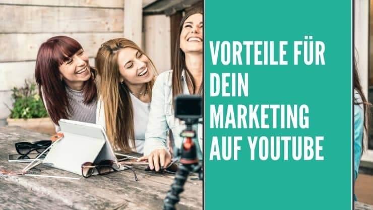 Vorteile für dein Marketing auf Youtube